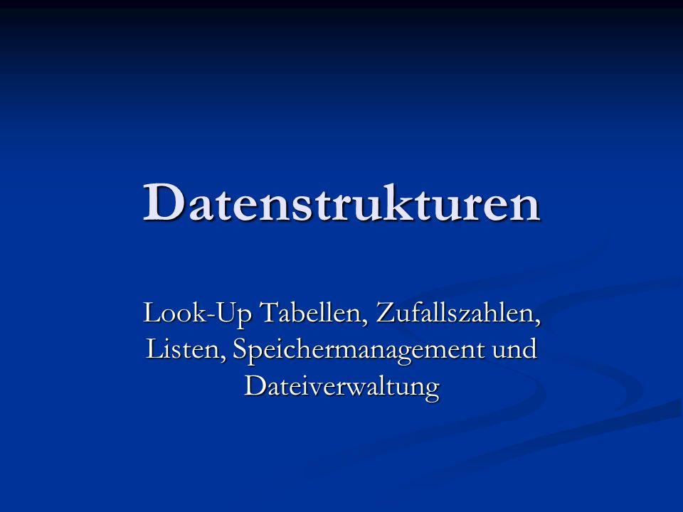 Datenstrukturen Look-Up Tabellen, Zufallszahlen, Listen, Speichermanagement und Dateiverwaltung