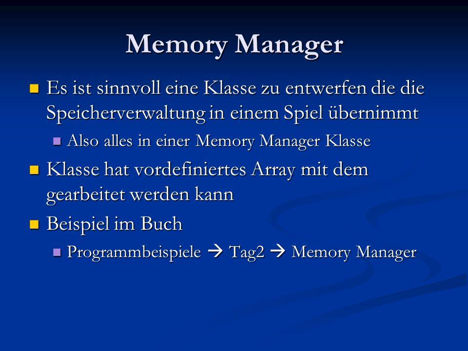 Memory Manager Es ist sinnvoll eine Klasse zu entwerfen die die Speicherverwaltung in einem Spiel übernimmt.