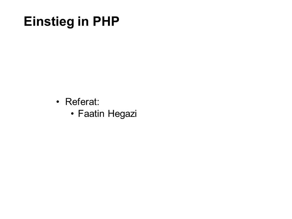 Einstieg in PHP Referat: Faatin Hegazi