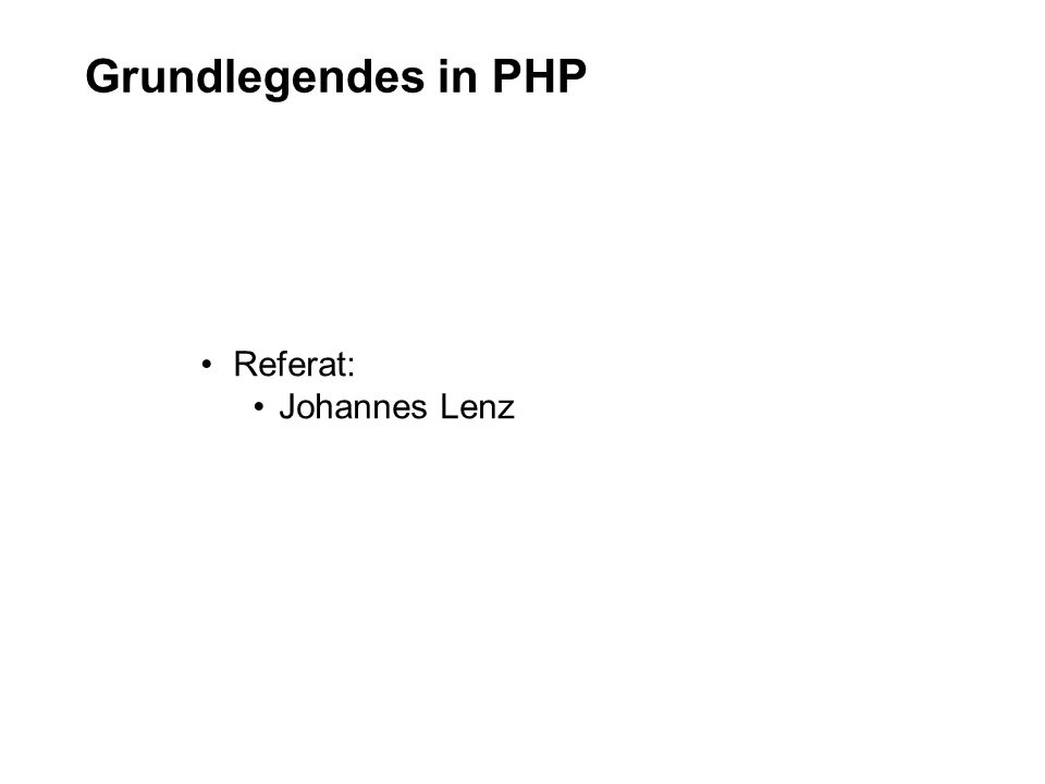 Grundlegendes in PHP Referat: Johannes Lenz