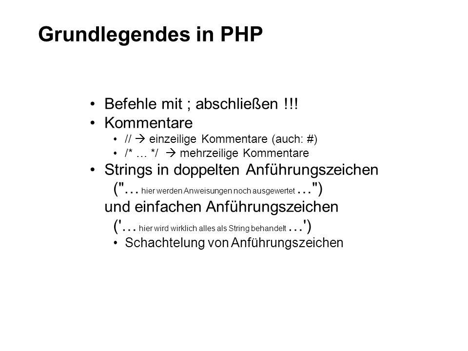 Grundlegendes in PHP Befehle mit ; abschließen !!! Kommentare