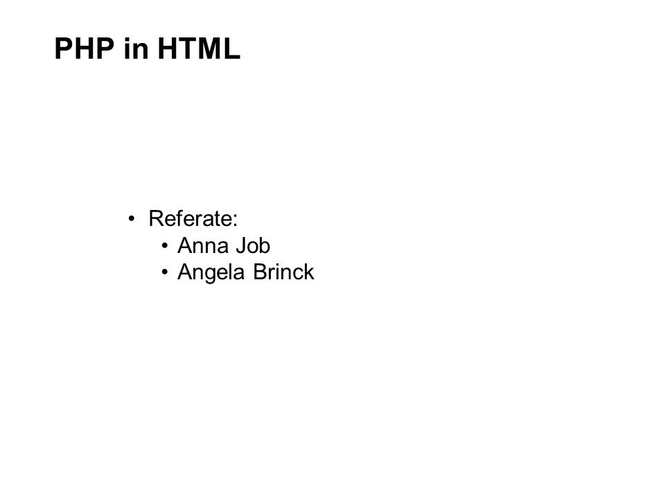 PHP in HTML Referate: Anna Job Angela Brinck