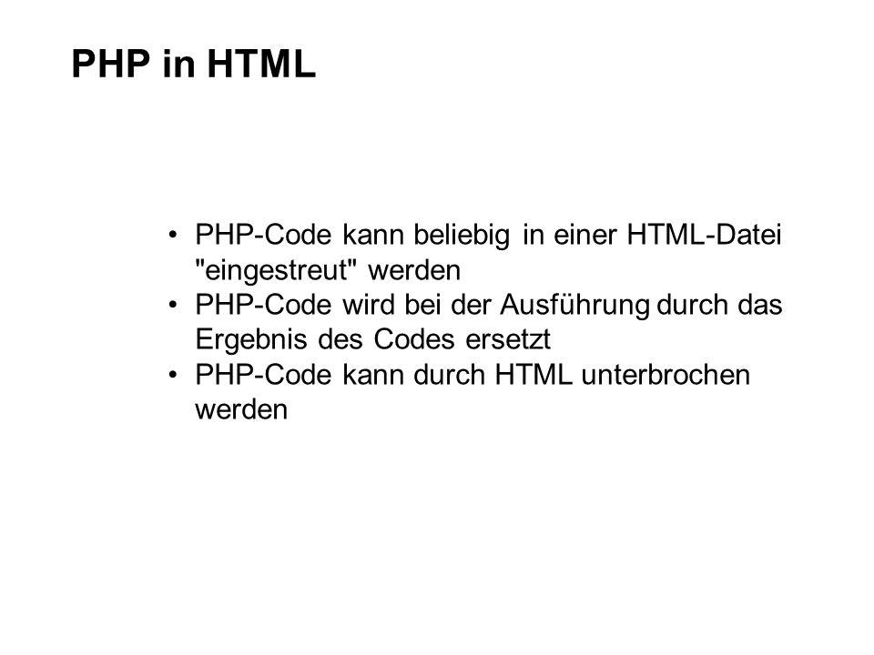 PHP in HTML PHP-Code kann beliebig in einer HTML-Datei eingestreut werden. PHP-Code wird bei der Ausführung durch das Ergebnis des Codes ersetzt.