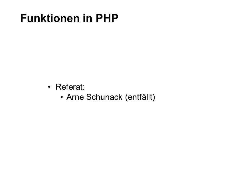 Funktionen in PHP Referat: Arne Schunack (entfällt)