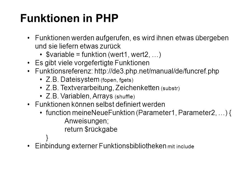 Funktionen in PHP Funktionen werden aufgerufen, es wird ihnen etwas übergeben und sie liefern etwas zurück.