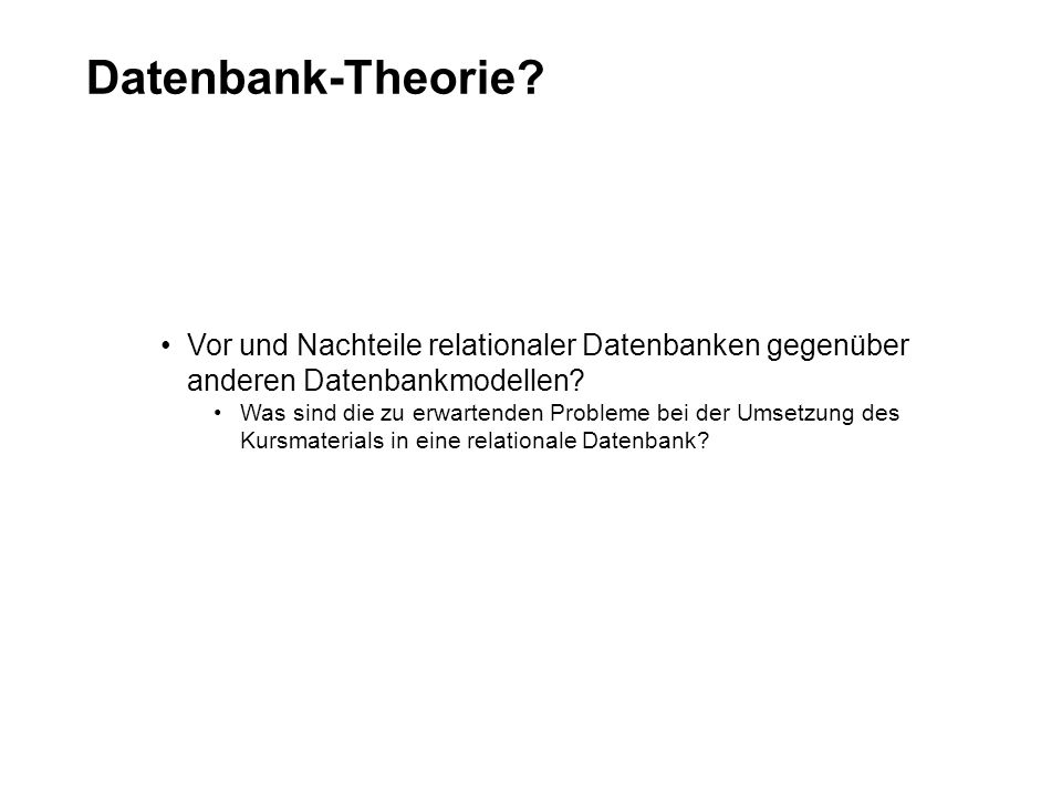 Datenbank-Theorie Vor und Nachteile relationaler Datenbanken gegenüber anderen Datenbankmodellen