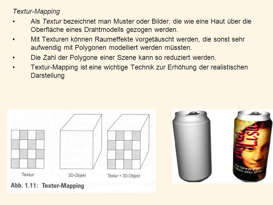 Textur-MappingAls Textur bezeichnet man Muster oder Bilder, die wie eine Haut über die Oberfläche eines Drahtmodells gezogen werden.