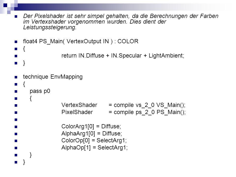 Der Pixelshader ist sehr simpel gehalten, da die Berechnungen der Farben im Vertexshader vorgenommen wurden. Dies dient der Leistungssteigerung.