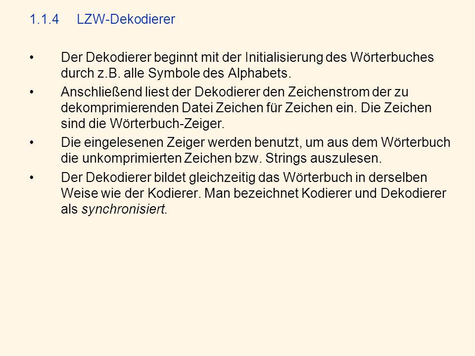 1.1.4 LZW-Dekodierer Der Dekodierer beginnt mit der Initialisierung des Wörterbuches durch z.B. alle Symbole des Alphabets.