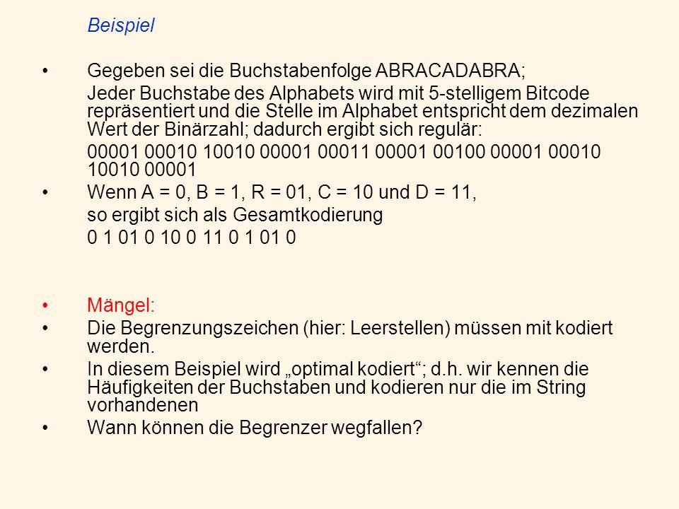 Beispiel Gegeben sei die Buchstabenfolge ABRACADABRA;