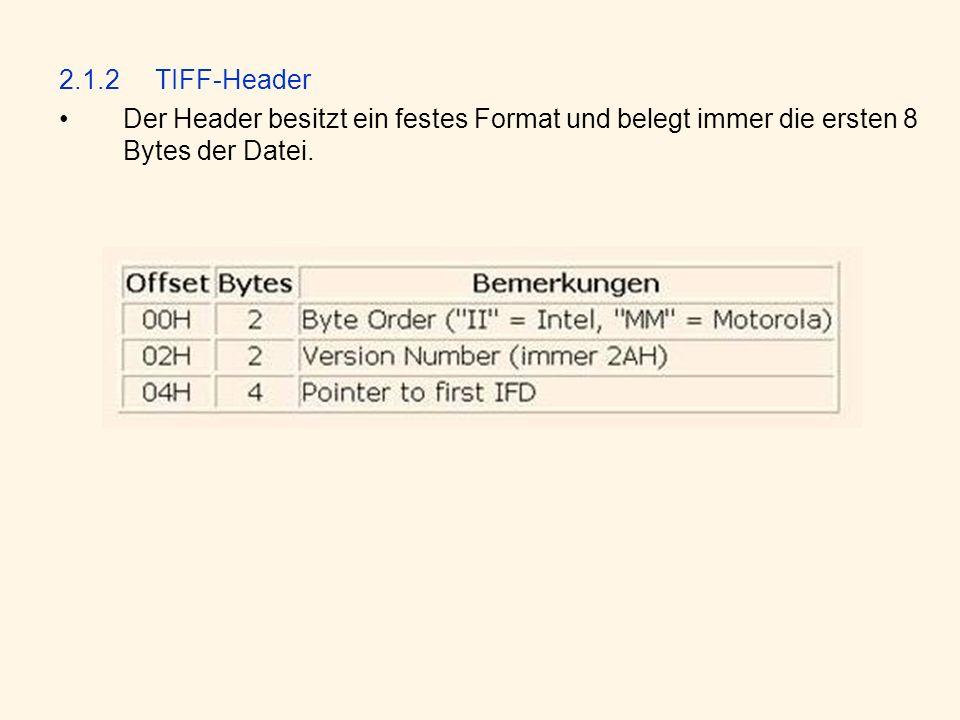2.1.2 TIFF-Header Der Header besitzt ein festes Format und belegt immer die ersten 8 Bytes der Datei.
