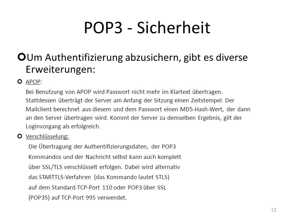 POP3 - Sicherheit Um Authentifizierung abzusichern, gibt es diverse Erweiterungen: APOP:
