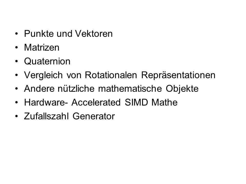 Punkte und Vektoren Matrizen. Quaternion. Vergleich von Rotationalen Repräsentationen. Andere nützliche mathematische Objekte.