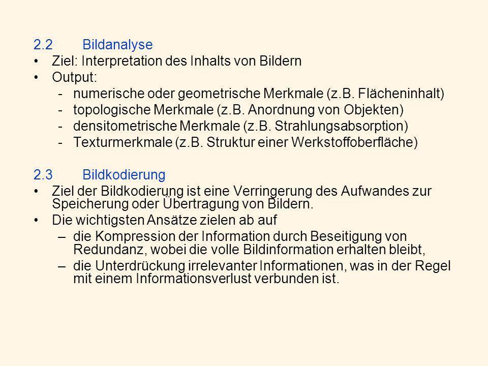 2.2 Bildanalyse Ziel: Interpretation des Inhalts von Bildern. Output: numerische oder geometrische Merkmale (z.B. Flächeninhalt)