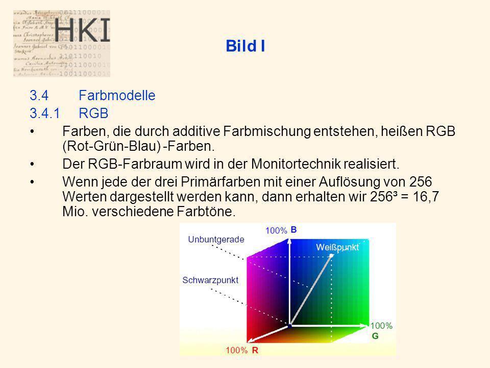 Bild I 3.4 Farbmodelle. 3.4.1 RGB. Farben, die durch additive Farbmischung entstehen, heißen RGB (Rot-Grün-Blau) -Farben.