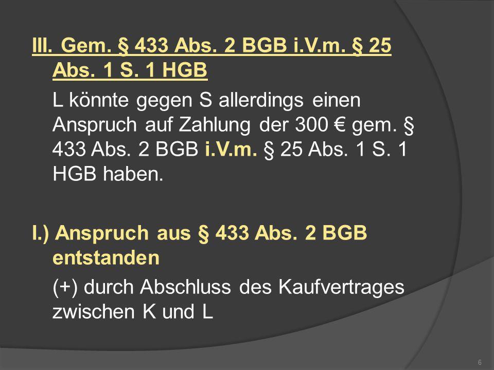 III. Gem. § 433 Abs. 2 BGB i.V.m. § 25 Abs. 1 S. 1 HGB