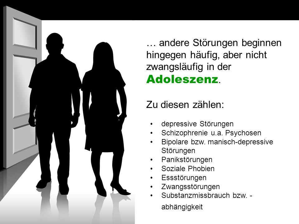 … andere Störungen beginnen hingegen häufig, aber nicht zwangsläufig in der Adoleszenz.