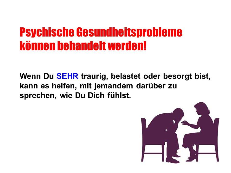 Psychische Gesundheitsprobleme können behandelt werden!