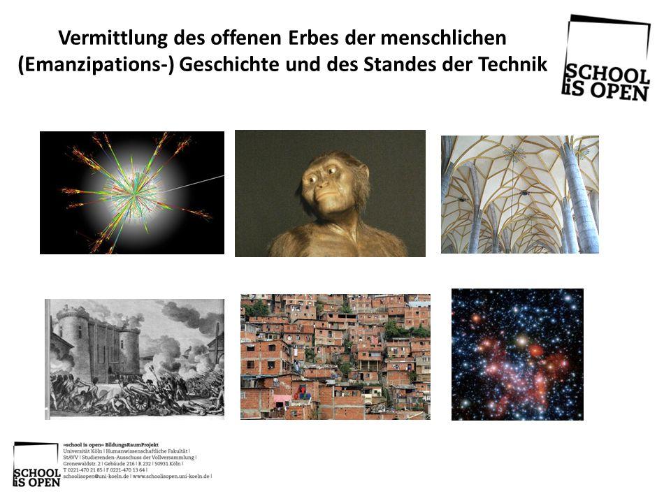 Vermittlung des offenen Erbes der menschlichen (Emanzipations-) Geschichte und des Standes der Technik
