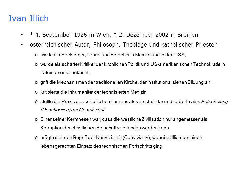 Ivan Illich * 4. September 1926 in Wien, † 2. Dezember 2002 in Bremen