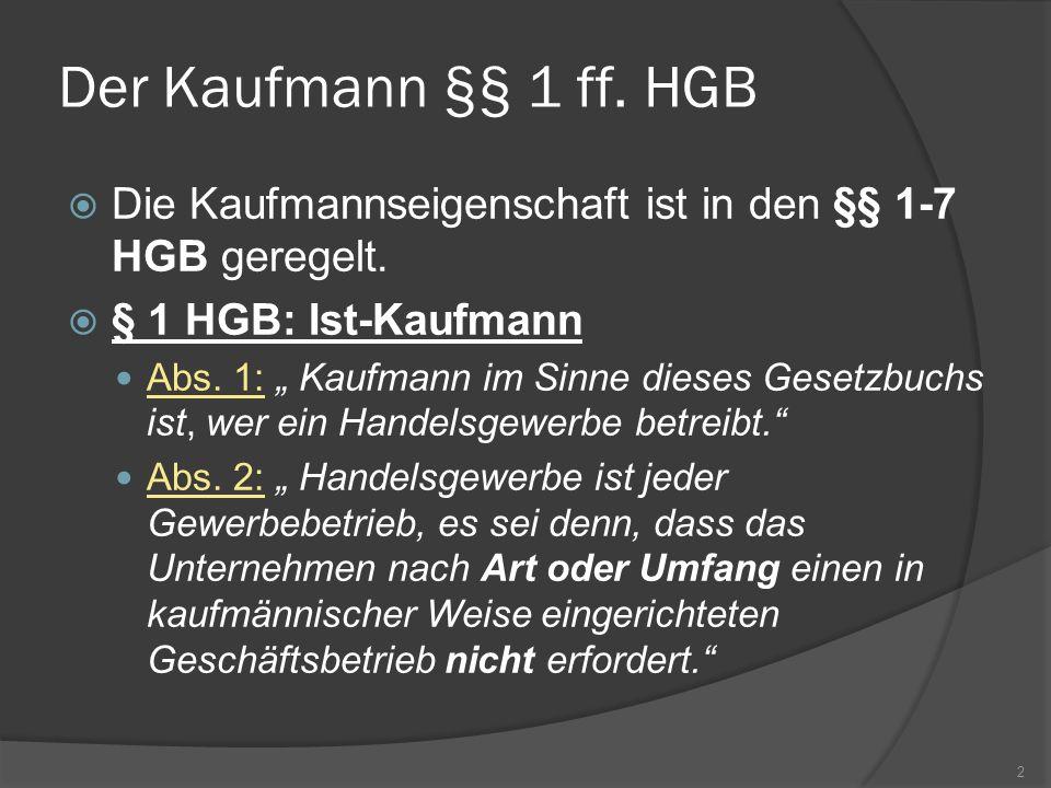 Der Kaufmann §§ 1 ff. HGBDie Kaufmannseigenschaft ist in den §§ 1-7 HGB geregelt. § 1 HGB: Ist-Kaufmann.