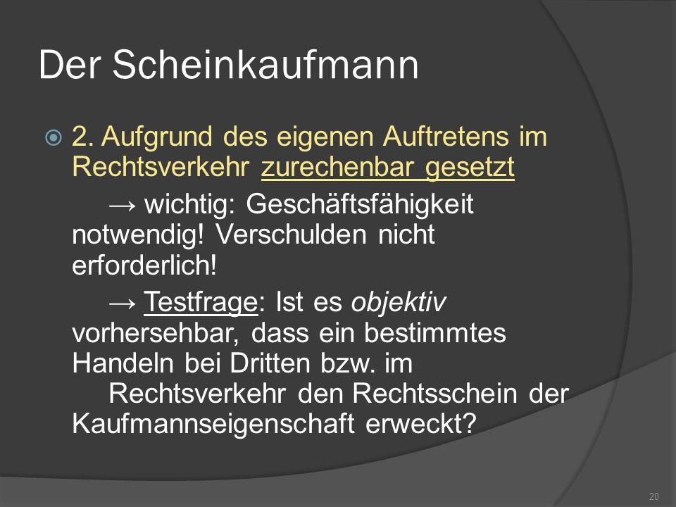 Der Scheinkaufmann2. Aufgrund des eigenen Auftretens im Rechtsverkehr zurechenbar gesetzt.