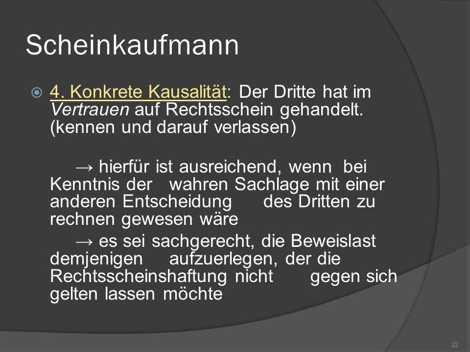 Scheinkaufmann4. Konkrete Kausalität: Der Dritte hat im Vertrauen auf Rechtsschein gehandelt. (kennen und darauf verlassen)