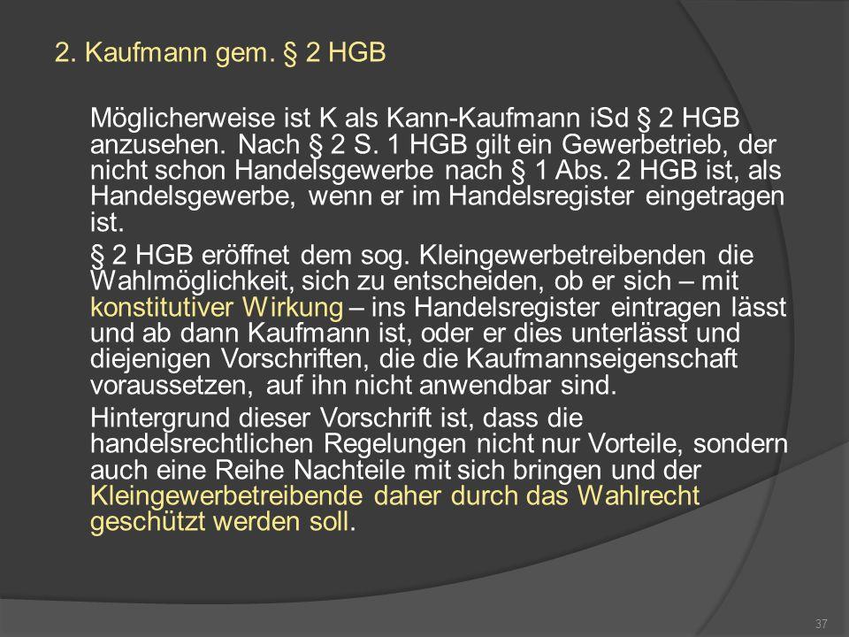 2.Kaufmann gem. § 2 HGB Möglicherweise ist K als Kann-Kaufmann iSd § 2 HGB anzusehen.