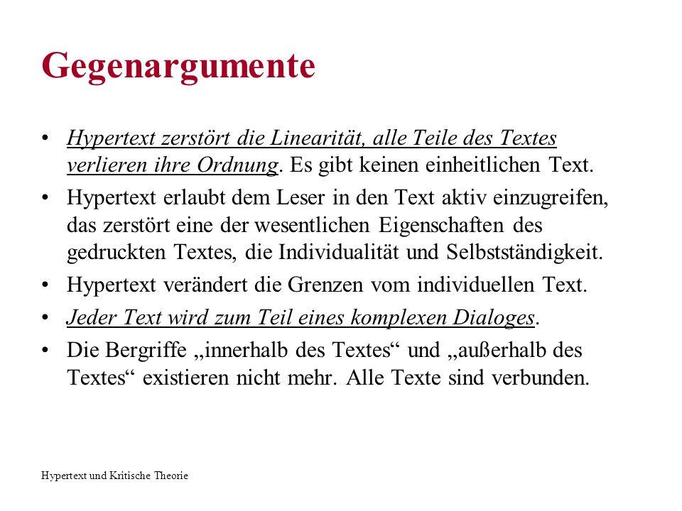 Gegenargumente Hypertext zerstört die Linearität, alle Teile des Textes verlieren ihre Ordnung. Es gibt keinen einheitlichen Text.