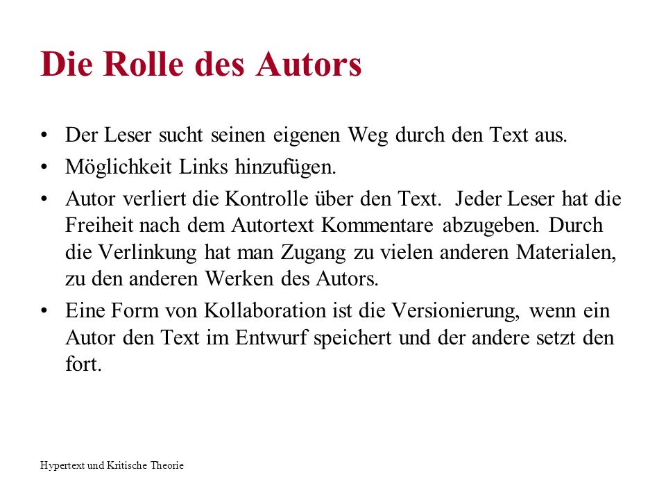Die Rolle des Autors Der Leser sucht seinen eigenen Weg durch den Text aus. Möglichkeit Links hinzufügen.