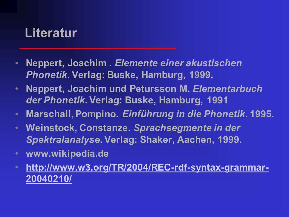 Literatur Neppert, Joachim . Elemente einer akustischen Phonetik. Verlag: Buske, Hamburg, 1999.