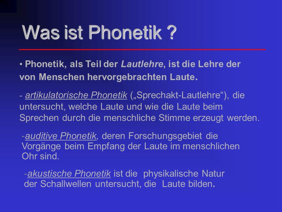 Was ist Phonetik Phonetik, als Teil der Lautlehre, ist die Lehre der von Menschen hervorgebrachten Laute.