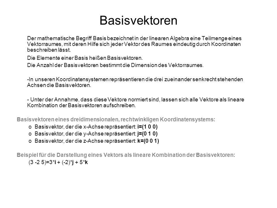 Basisvektoren Die Elemente einer Basis heißen Basisvektoren.
