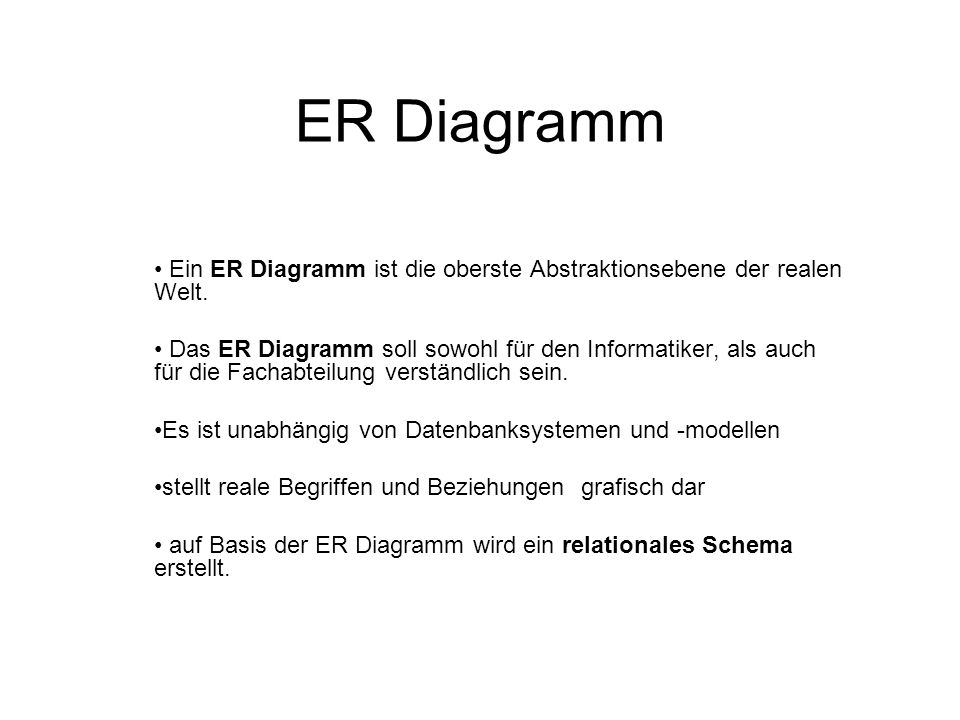 ER Diagramm Ein ER Diagramm ist die oberste Abstraktionsebene der realen Welt.