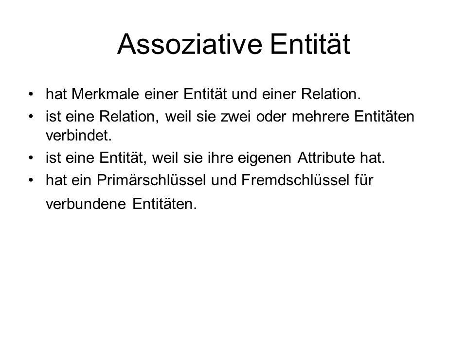 Assoziative Entität hat Merkmale einer Entität und einer Relation.