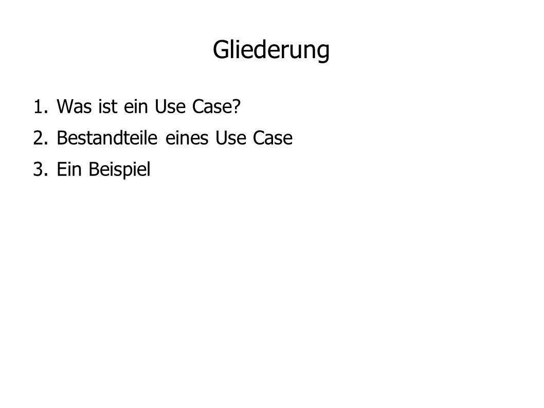 Gliederung Was ist ein Use Case Bestandteile eines Use Case