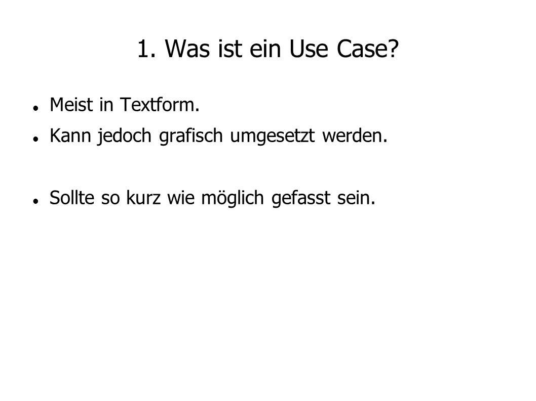 1. Was ist ein Use Case Meist in Textform.