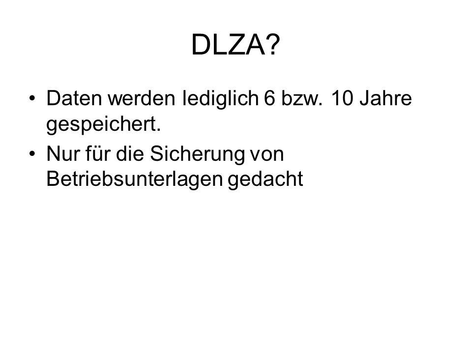 DLZA Daten werden lediglich 6 bzw. 10 Jahre gespeichert.