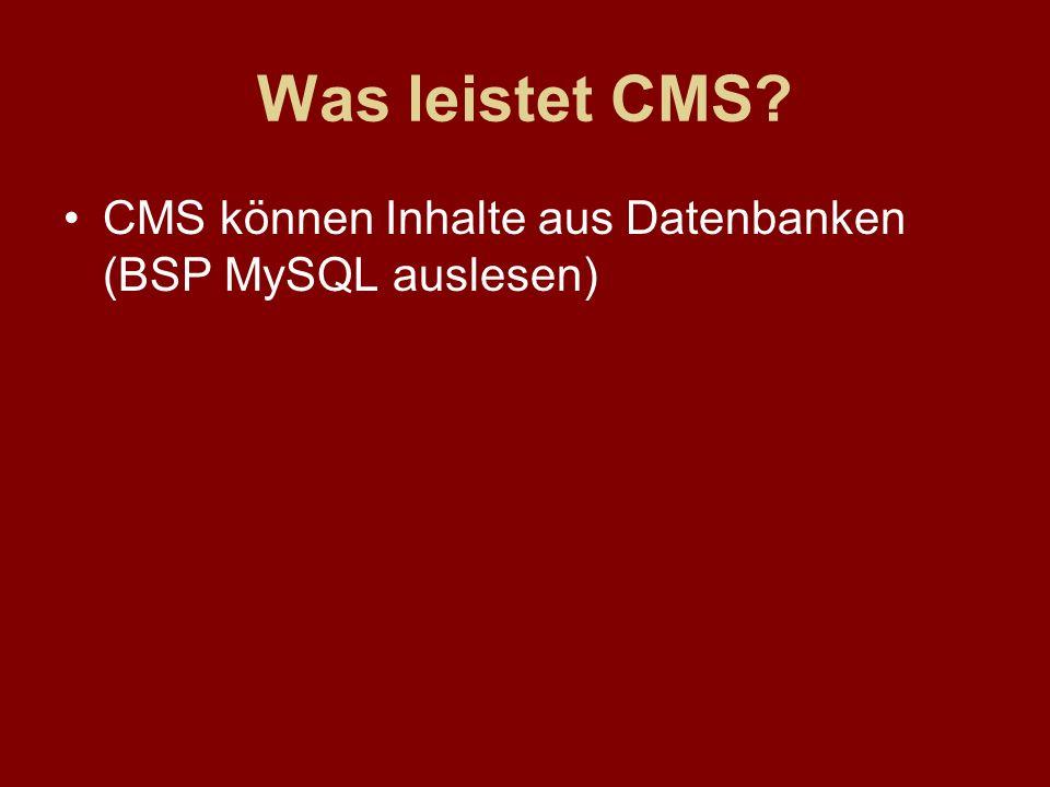 Was leistet CMS CMS können Inhalte aus Datenbanken (BSP MySQL auslesen)