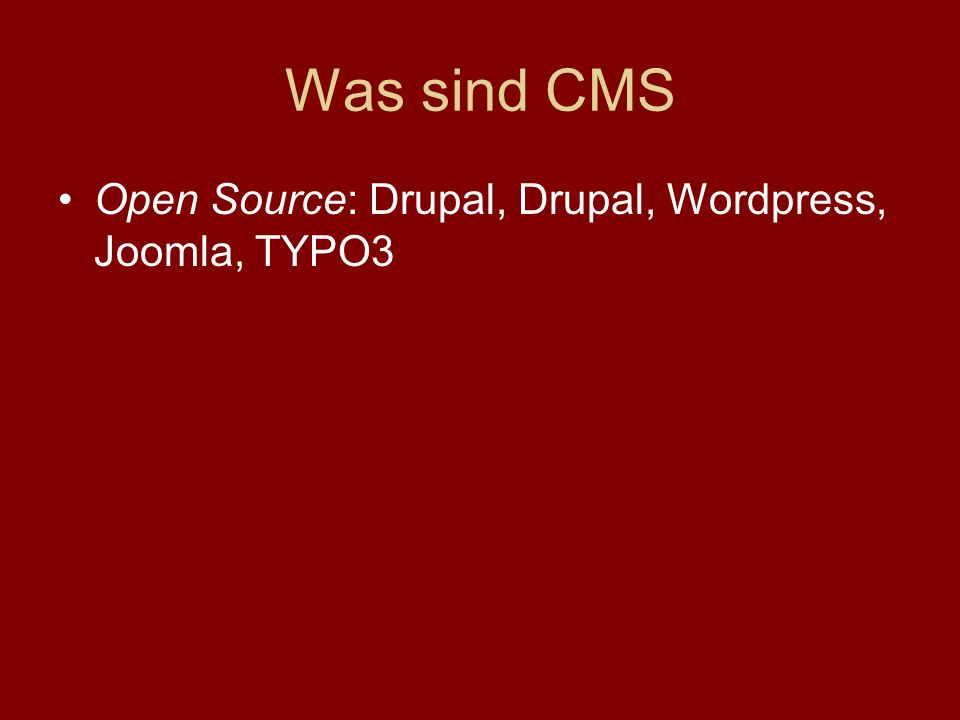 Was sind CMS Open Source: Drupal, Drupal, Wordpress, Joomla, TYPO3