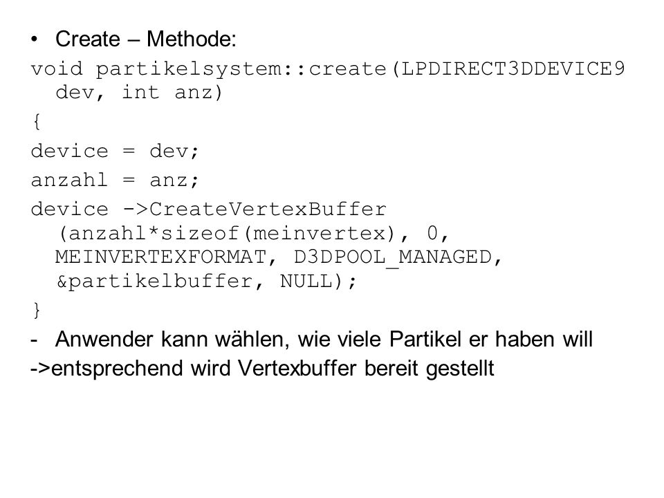 Create – Methode: void partikelsystem::create(LPDIRECT3DDEVICE9 dev, int anz) { device = dev; anzahl = anz;