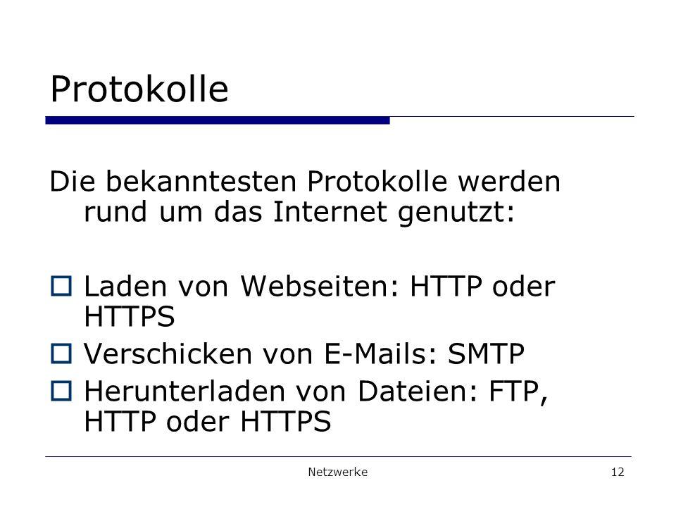 Protokolle Die bekanntesten Protokolle werden rund um das Internet genutzt: Laden von Webseiten: HTTP oder HTTPS.