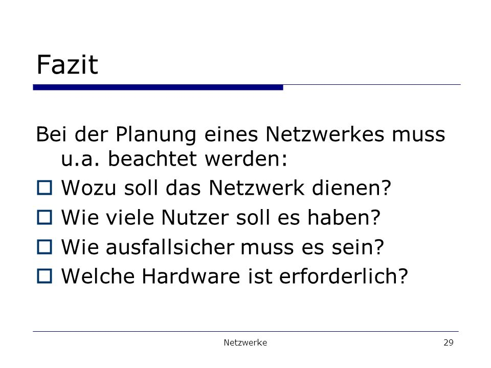 Fazit Bei der Planung eines Netzwerkes muss u.a. beachtet werden: