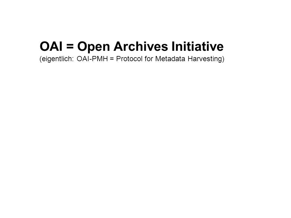 OAI = Open Archives Initiative