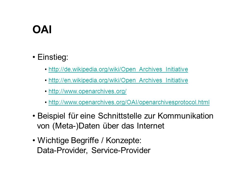 OAI Einstieg: http://de.wikipedia.org/wiki/Open_Archives_Initiative. http://en.wikipedia.org/wiki/Open_Archives_Initiative.