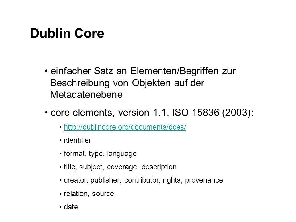 Dublin Core einfacher Satz an Elementen/Begriffen zur Beschreibung von Objekten auf der Metadatenebene.