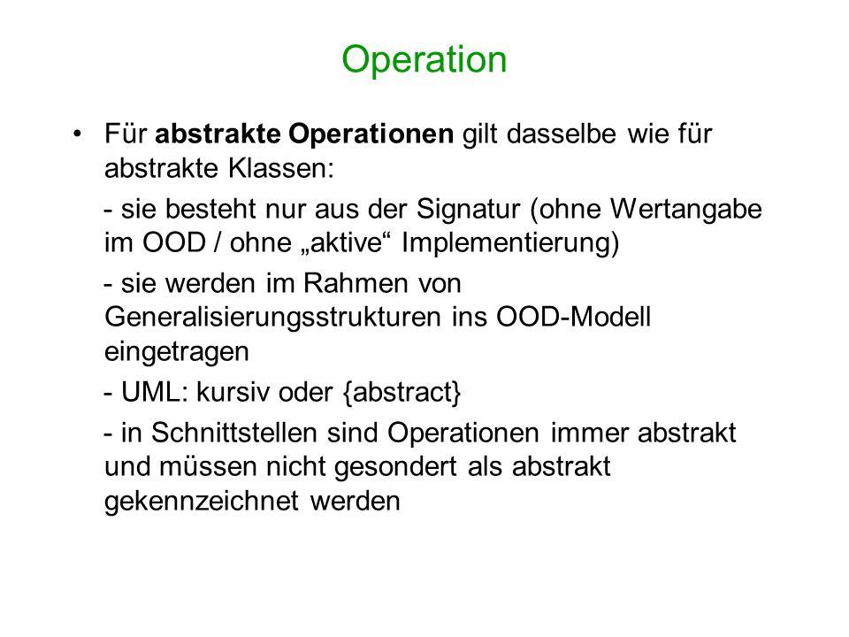 Operation Für abstrakte Operationen gilt dasselbe wie für abstrakte Klassen: