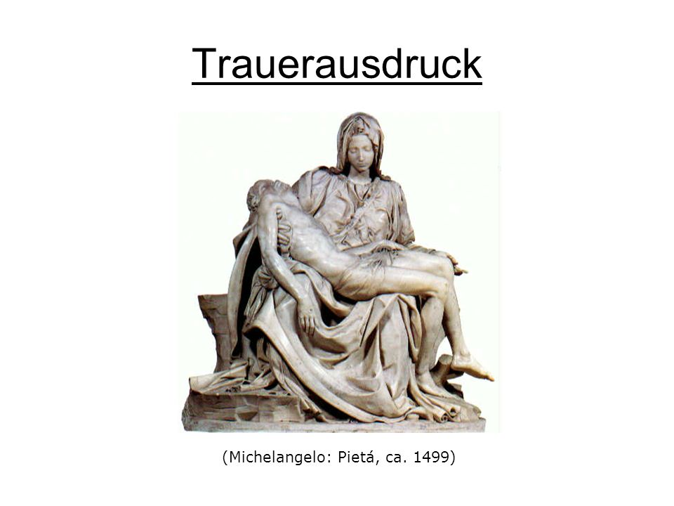 Trauerausdruck (Michelangelo: Pietá, ca. 1499)