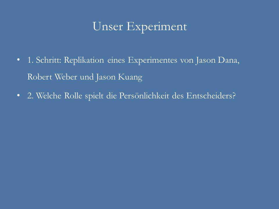 Unser Experiment 1. Schritt: Replikation eines Experimentes von Jason Dana, Robert Weber und Jason Kuang.