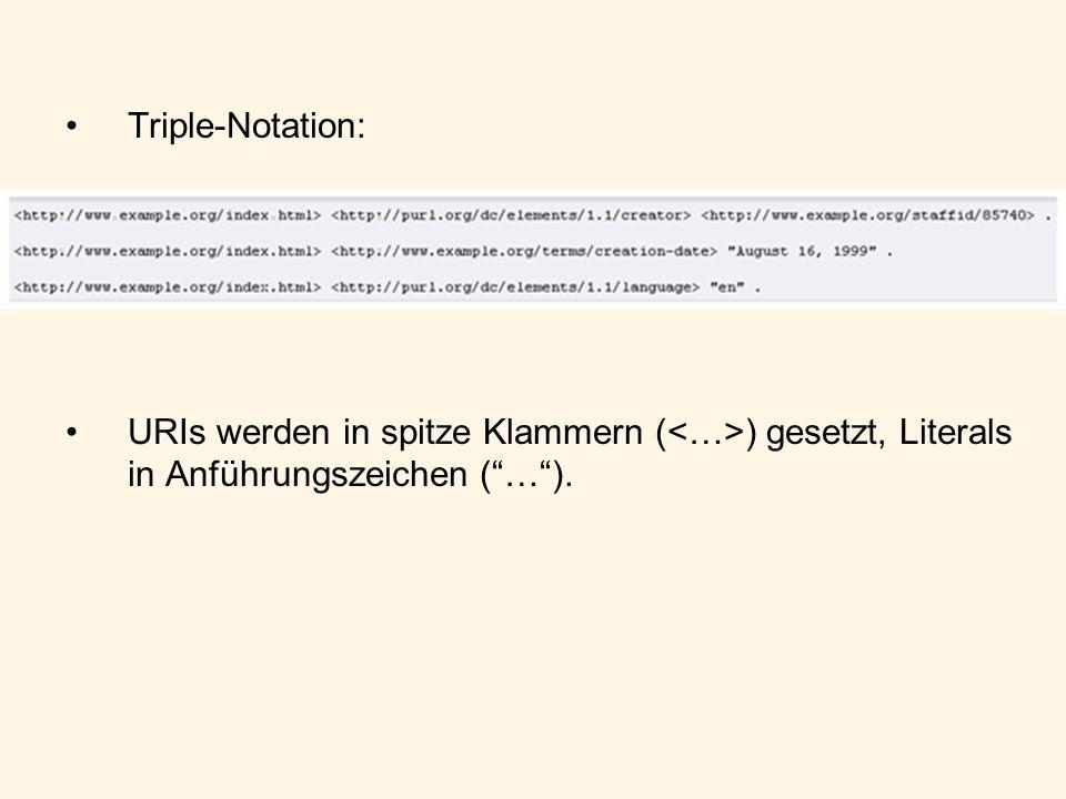 Triple-Notation: URIs werden in spitze Klammern (<…>) gesetzt, Literals in Anführungszeichen ( … ).